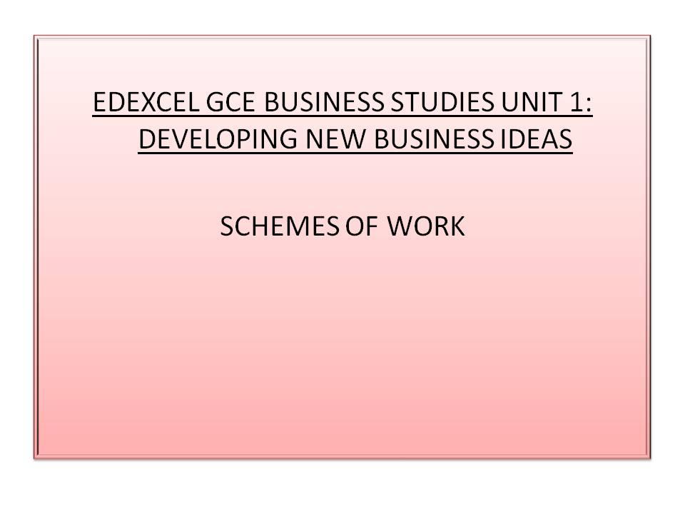 Schemes of Work: Edexcel GCE Business Studies Unit 1