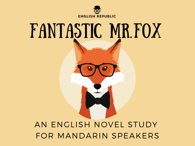 Fantastic Mr. Fox, an English Novel Study for Mandarin Speakers