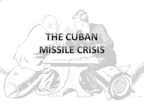 The Cold War: The Cuban Missile Crisis