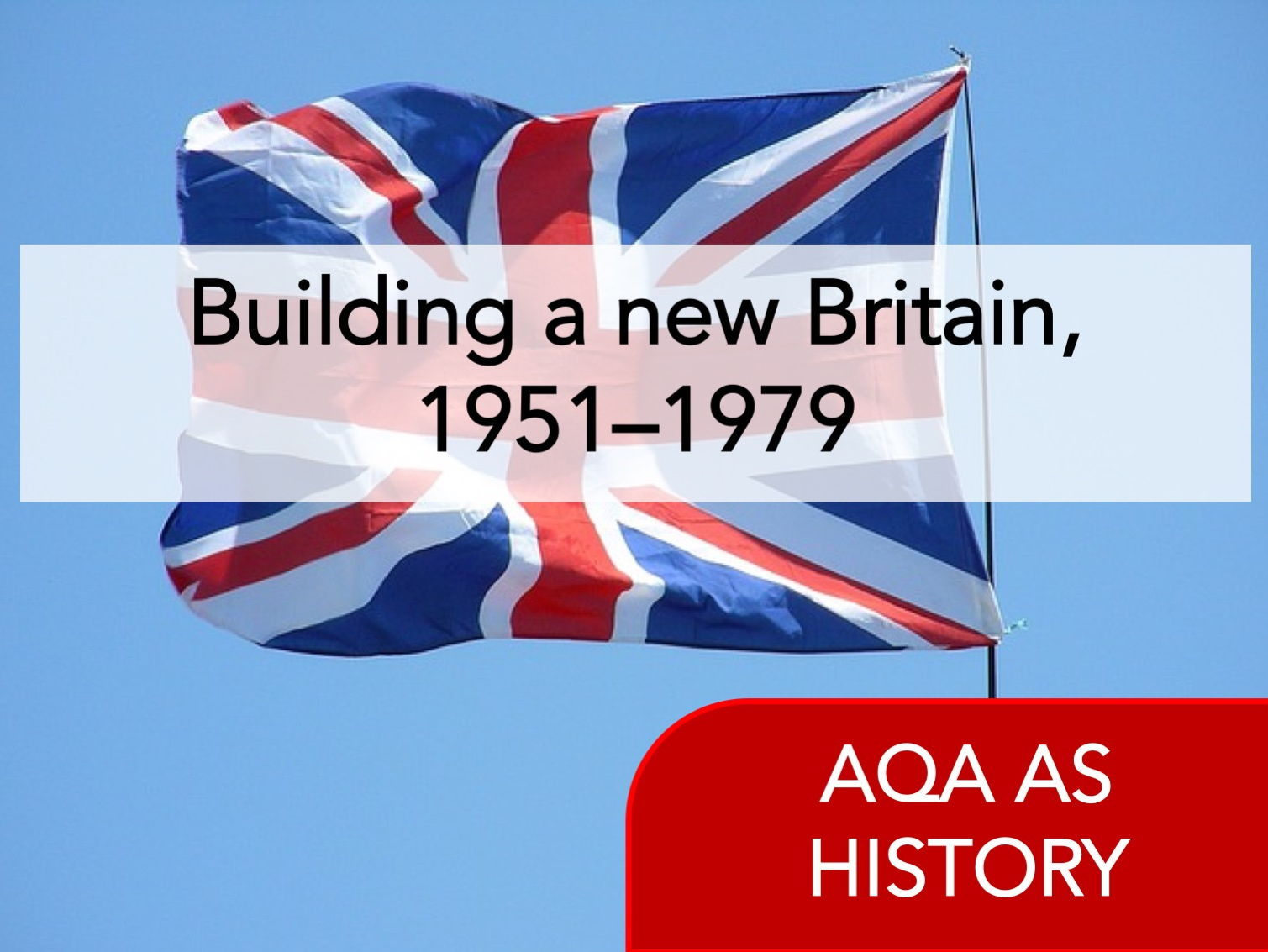 AQA History - Building a new Britain - 1951 - 79  [Whole Course]