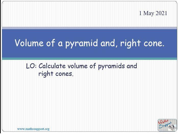 Volume of pyramids and cones.