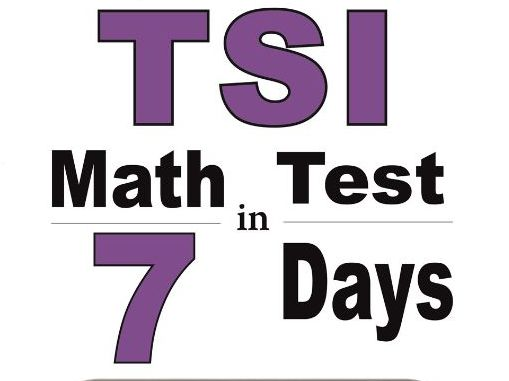 Prepare for the TSI Math Test in 7 Days: A Quick Study Guide + 2 TSI Tests