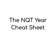 The NQT Year: Cheat Sheet