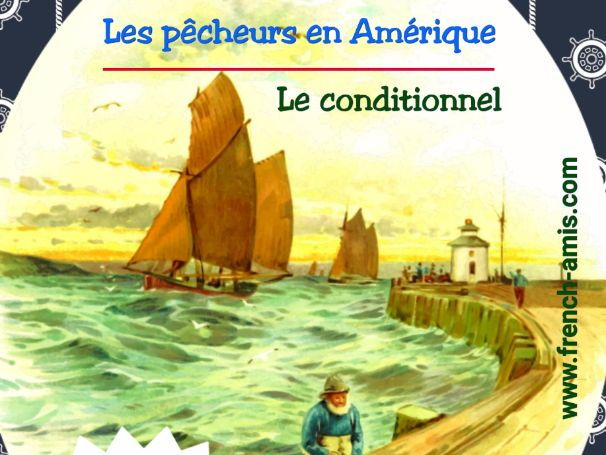 French Conditional - A dialogue with exercises - Les pêcheurs en Amérique