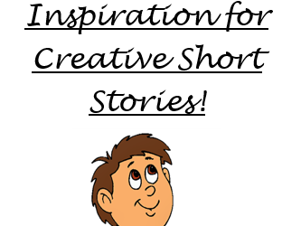 Inspiration for Creative Short Stories!