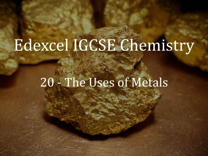 Edexcel IGCSE Chemistry Lecture 20 - The Uses of Metals