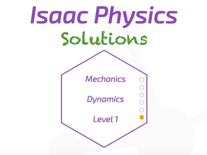 Isaac Physics Answers - Dynamics Level 1