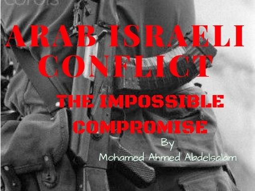 The Arab Israeli Conflict: The Impossible Compromise