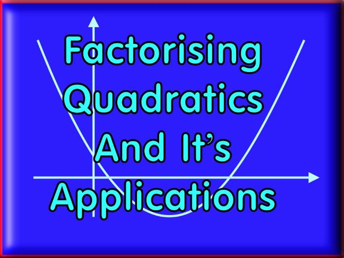 Factorising Quadratics & It's Application - With Answers