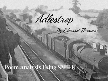 Adlestrop - by Edward Thomas (SMILE Analysis points)