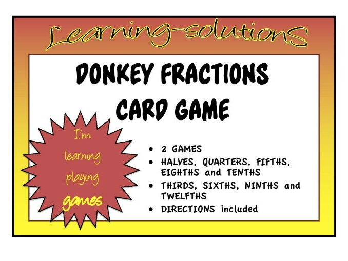 FRACTIONS - halves/quarters/eighths/fifths/tenths/thirds/sixths/ninths/twelfths - 2 DONKEY Card Game
