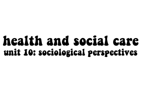 Health and Social Care Unit 10: Sociological Perspectives (Distinction)