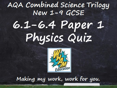 AQA Combined Science Trilogy: 6.1-6.4 Paper 1 Physics Quiz