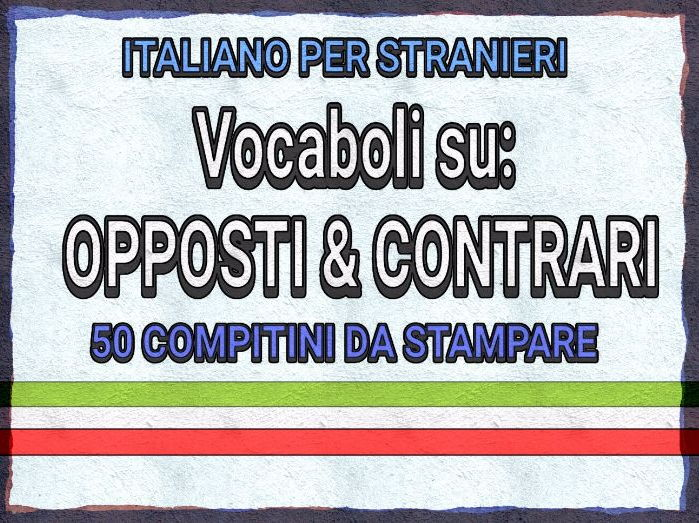 LEARNING ITALIAN - OPPOSITES AND CONTRARIES