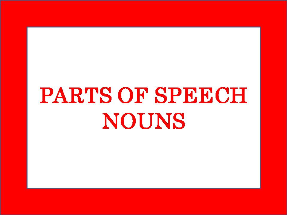 Parts Of Speech -Nouns