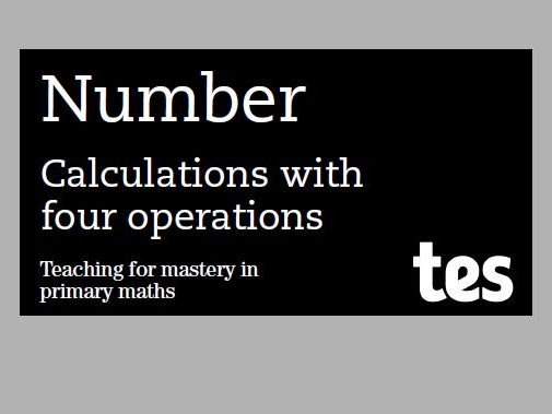 Calculations with four operations: Teaching for mastery booklet