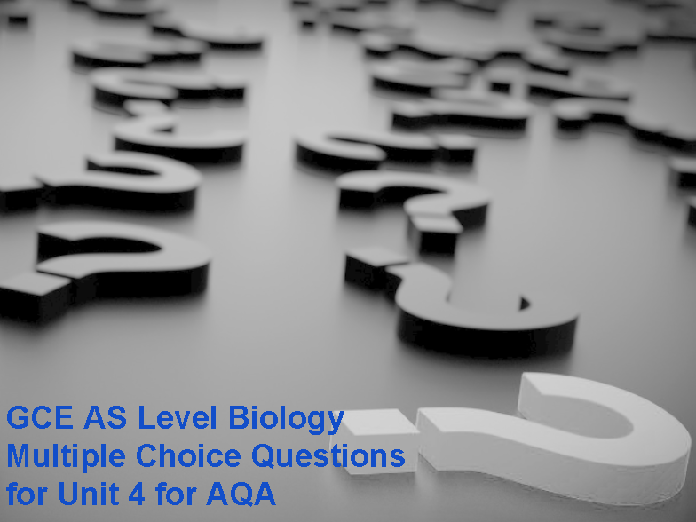 GCE A Level Biology Multiple Choice Questions for Unit 4 for AQA