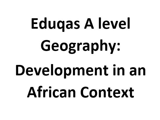 Eduqas A level Geography: Development in an African Context