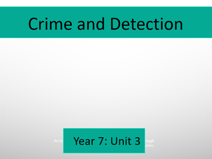 Crime and Detection: Year 7 Scheme of Work