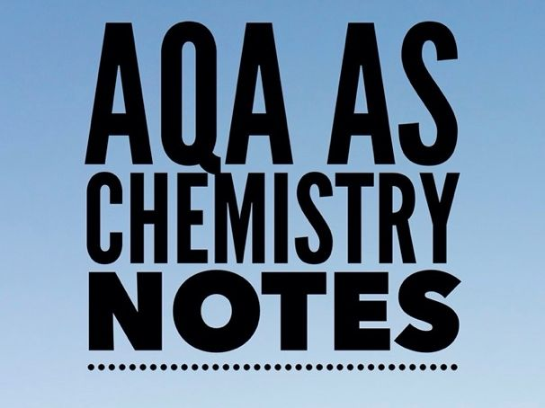 AQA AS Level Chemistry Notes - Complete