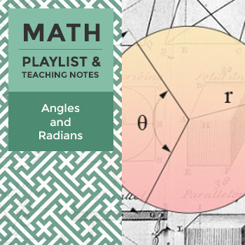 Angles & Radians - Playlist and Teaching Notes
