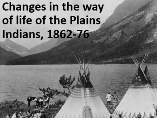 Changes in Plains Indians' way of life, 1862-76