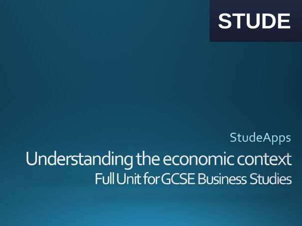 Understanding the economic context GCSE Business Studies Unit