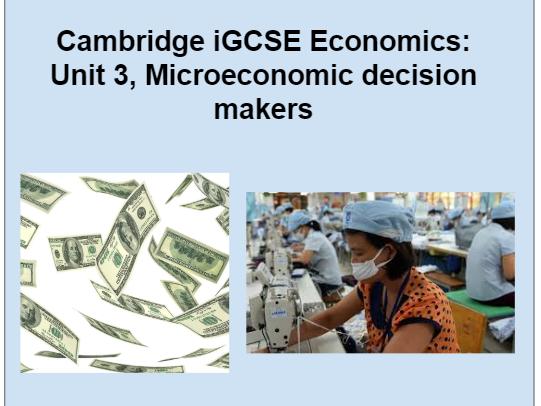 iGCSE Economics. Unit 3: Microeconomic decision makers