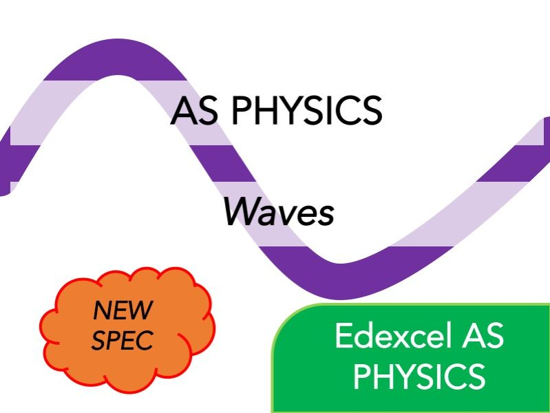 Edexcel AS Physics (NEW) - Waves - Whole Course Content - Revision, Questions, Full Notes