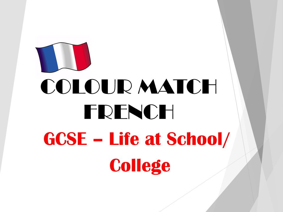 GCSE FRENCH - Life at School/ College - COLOUR MATCH