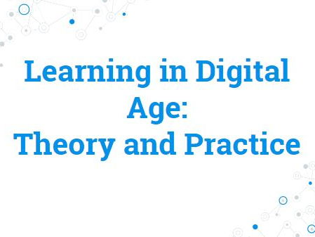 Learning in Digital Age:  Theory and Practice