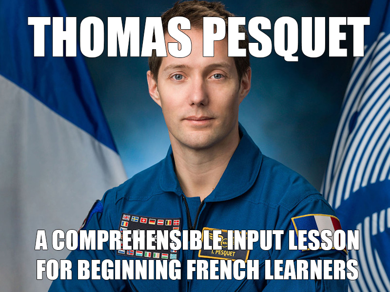 Thomas Pesquet - Comprehenisble Input for beginning French learners