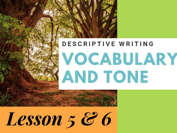 Descriptive Writing - Using Vocabulary for Effect and Tone - Lessons 5 and 6