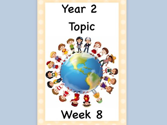 Y2 Home Learning Topic Week 8
