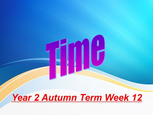 Year 2 Autumn Term Week 12 Time, Length And Measures