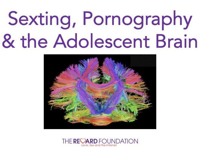 Sexting, Pornography & the Adolescent Brain