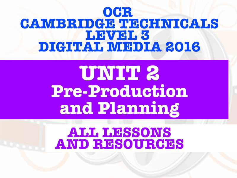 OCR CAMBRIDGE TECHNICALS IN DIGITAL MEDIA 2017 - LEVEL 3 - UNIT 2 - EVERY LESSON & REOURCES!