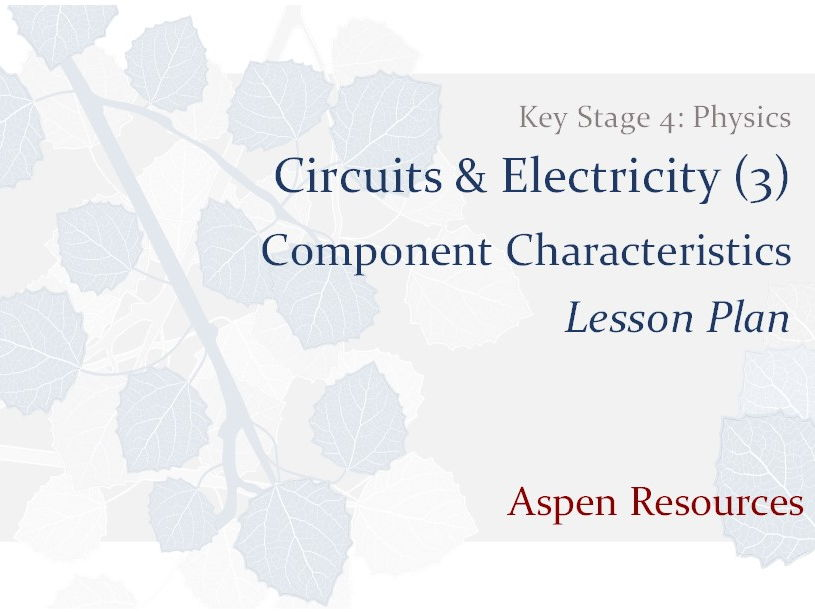 Component Characteristics  ¦  Key Stage 4  ¦  Physics  ¦  Circuits & Electricity (3)  ¦  Lesson Plan