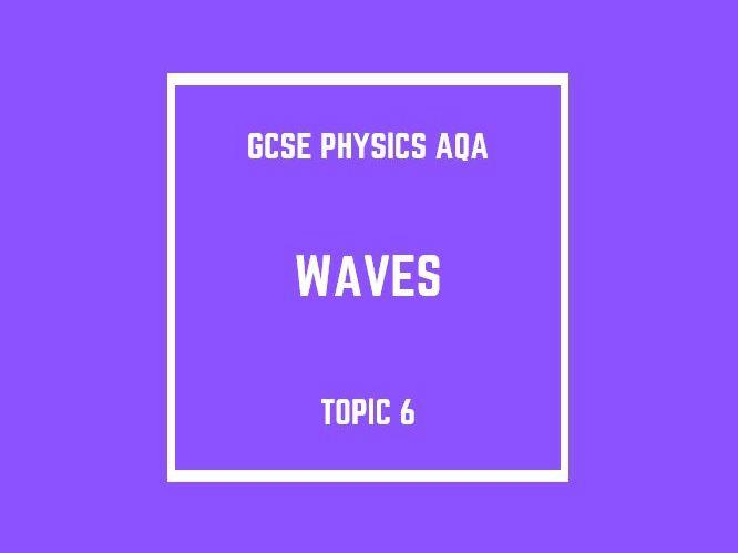 GCSE Physics AQA Topic 6: Waves