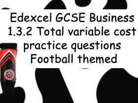 Edexcel GCSE Business 1.3.2 Total variable cost practice questions - Football themed