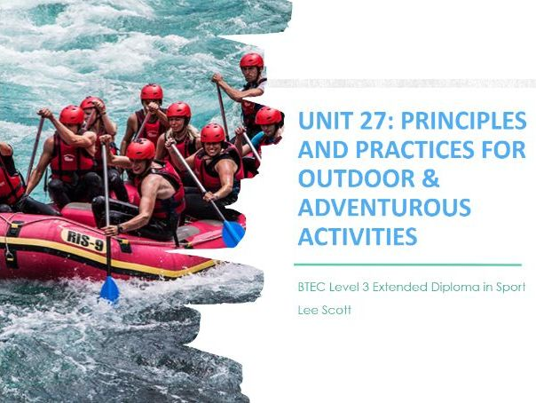 Unit 27 - Principles and  practices for outdoor & adventurous activities (BTEC Level 3 Sport)