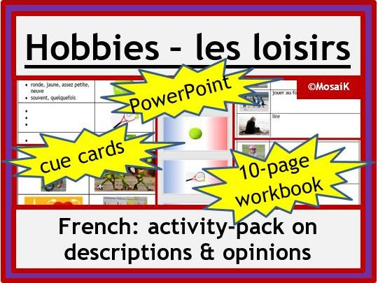Hobbies in French: Descriptions, opinions, present and past; +10-page wkbk, 28-slides PPP, cue cards