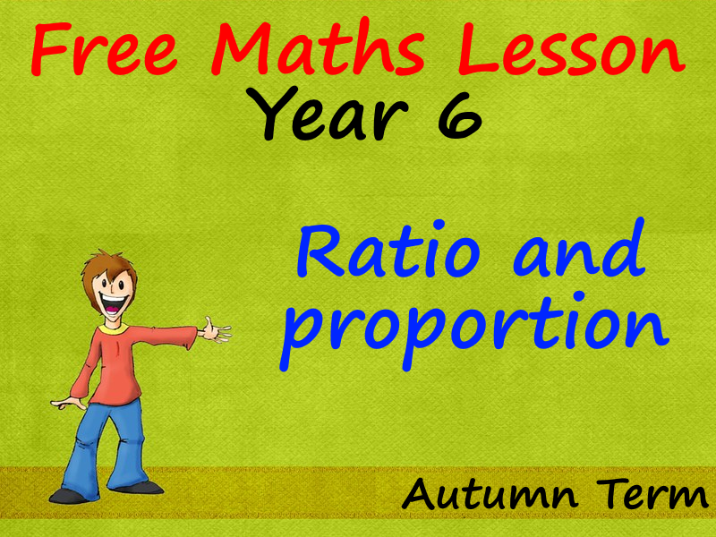 FREE Year 6 Maths PowerPoint Lesson - Ratio  and  proportion - Autumn Term