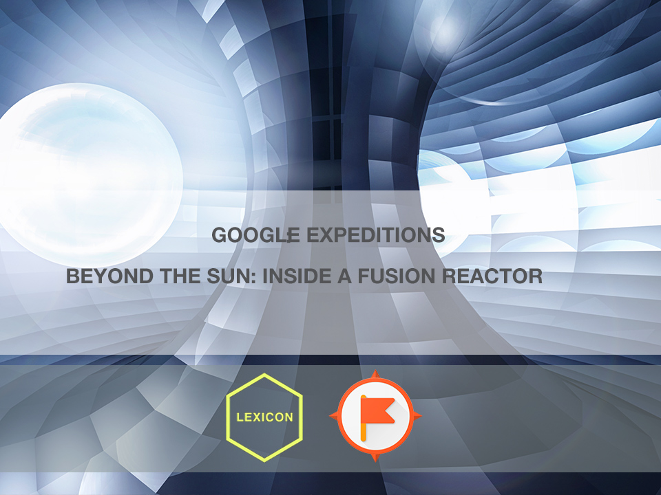 Beyond The Sun: Inside a Fusion Reactor #GoogleExpeditions Lesson