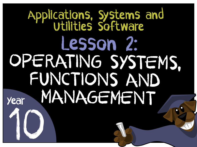 Operating Systems, Functions and Management - Applications, Systems and Utilities Software Lesson 2