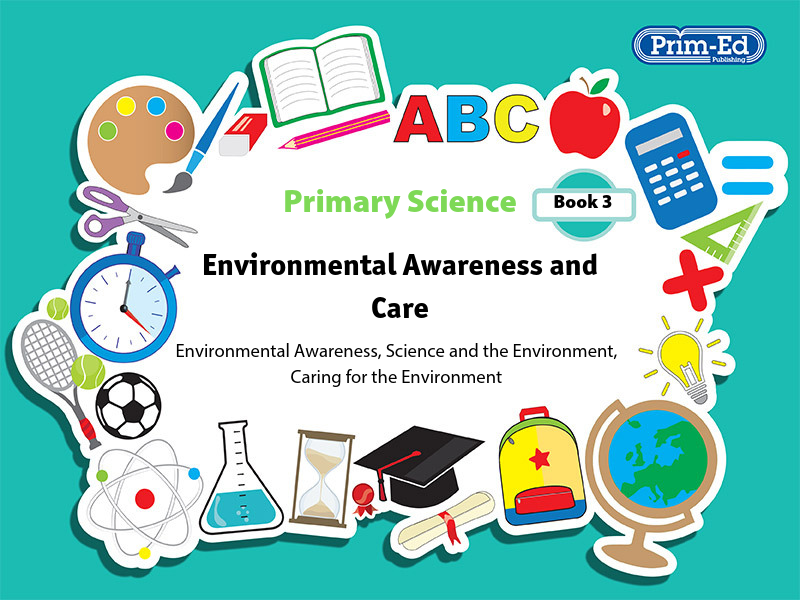 PRIMARY SCIENCE: BOOK 3 - ENVIRONMENTAL AWARENESS AND CARE UNIT (KS2, Age 10-11)