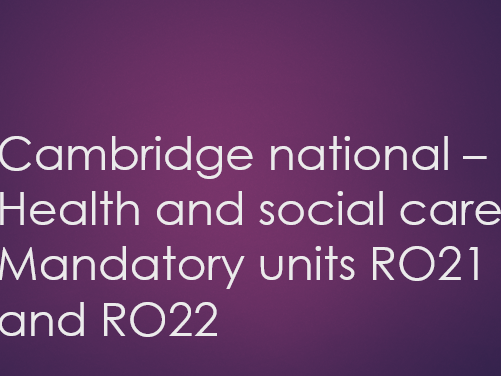 Cambridge National Health and Social care MANDATORY units RO21 Values of care and RO22 Communication
