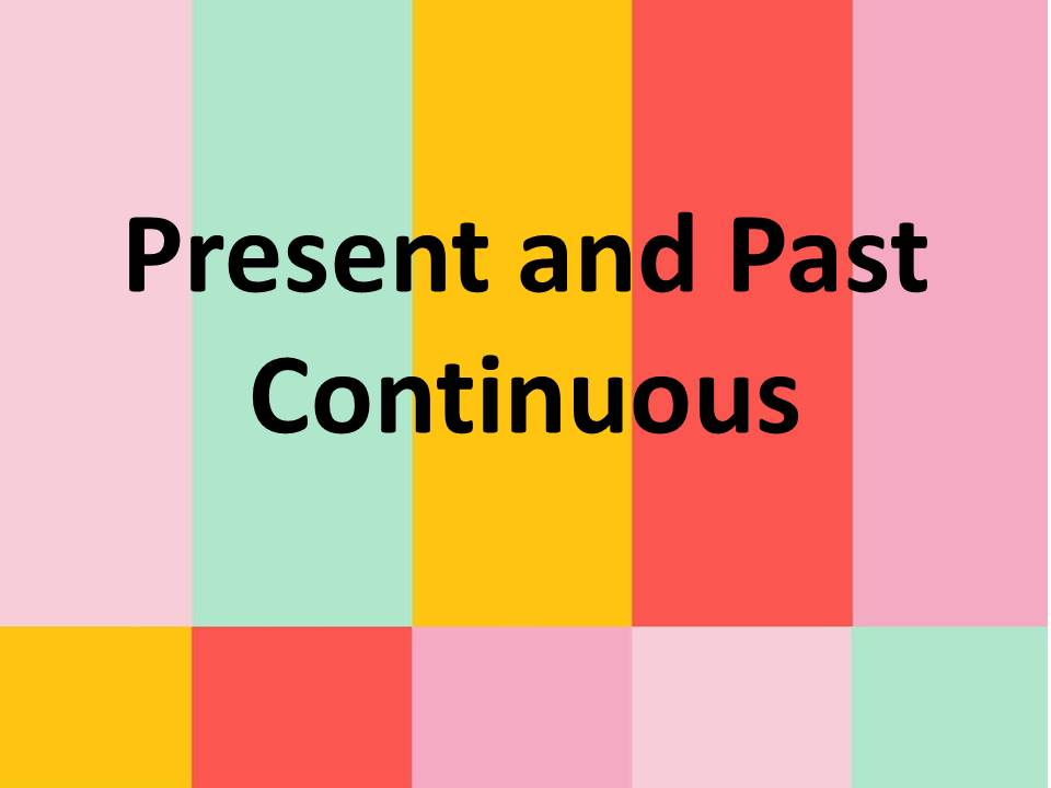 Present and Past Continuous