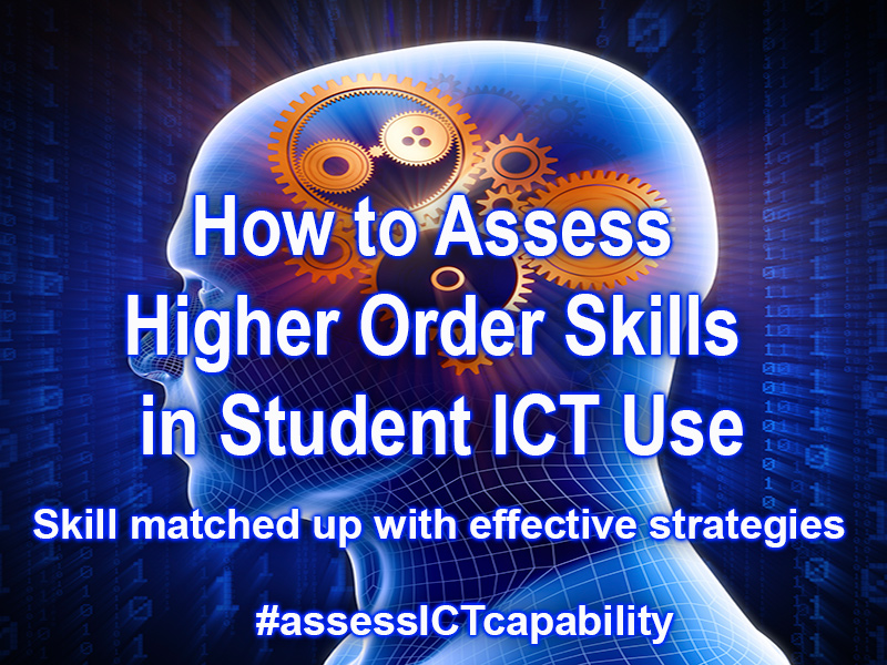 How to Assess Higher Order Skills in Student ICT Activities, Tasks and Assignments
