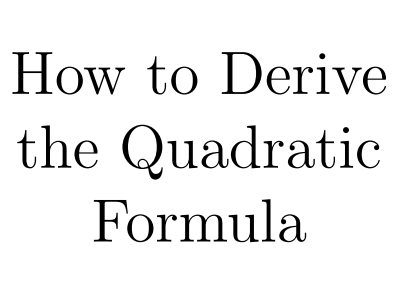How to Derive the Quadratic Formula - One Page Proof